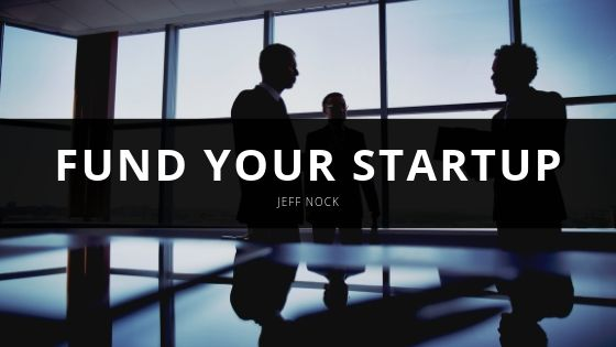 Jeff Nock Discusses How to Fund Your Startup