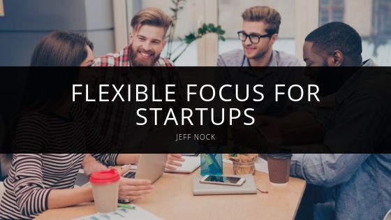 Jeff Nock - Flexible Focus for Startups
