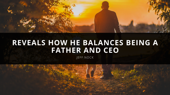 Jeff Nock reveals how he balances being a father and CEO