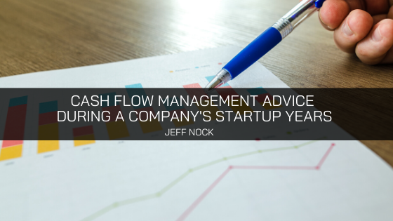 Jeff Nock Provides Cash Flow Management Advice During a Company's Startup Years