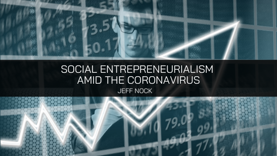Jeff Nock explains Social Entrepreneurialism amid the Coronavirus