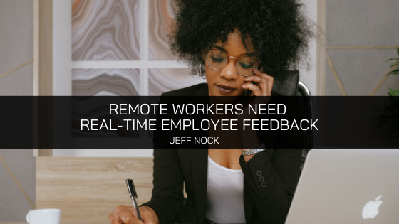Jeff Nock Iowa – Why Remote Workers Need Real-Time Employee Feedback